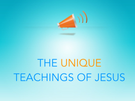 Unique Teachings of Jesus