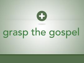 Grasp The Gospel