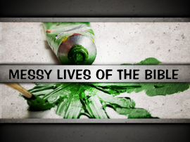 Messy Lives of the Bible